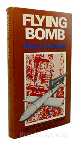 FLYING BOMB The Story of Hitler's V-Weapons in World War II: Peter G. Cooksley