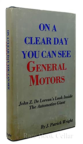 ON A CLEAR DAY YOU CAN SEE GENERAL MOTORS John Z. DeLorean's Look Inside the Automotive Giant:...