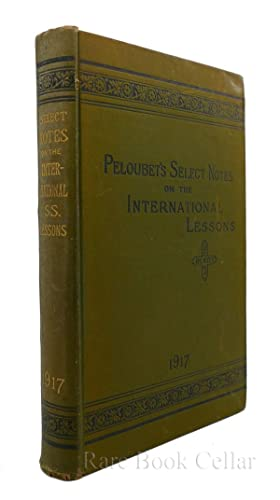 PELOUBET'S SELECT NOTES ON THE INTERNATIONAL LESSONS FOR 1917: Rev. F N Peloubet & Amos R ...