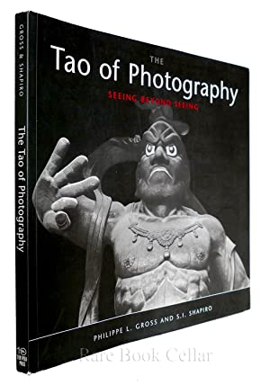 TAO OF PHOTOGRAPHY Seeing Beyond Seeing: Philippe L. Gross & S.I. Shapiro