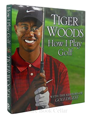 TIGER WOODS: HOW I PLAY GOLF: Tiger Woods