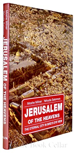 JERUSALEM OF THE HEAVENS The Eternal City in Bird's Eye View: Mosh Milner