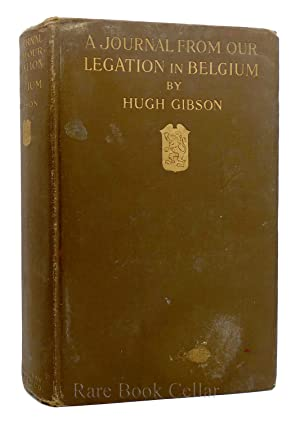 A JOURNAL FROM OUR LEGATION IN BELGIUM: Hugh Gibson