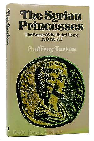 SYRIAN PRINCESSES: The WOMEN WHO RULED ROME, A. D.193-235: Godfrey Turton