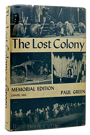 THE LOST COLONY A Symphonic Drama in Two Acts, with Music, Pantomime, and Dance: Paul Green