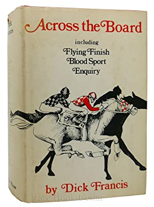 ACROSS THE BOARD A Trilogy: Flying Finish, Blood Sport, Enquiry: Dick Francis