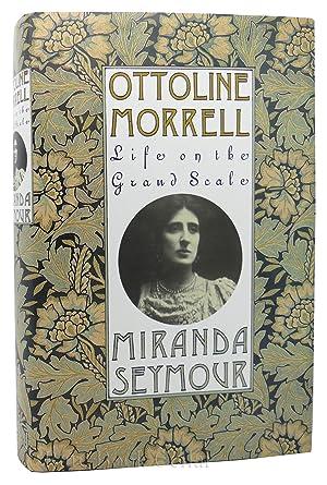 OTTOLINE MORRELL LIFE ON THE GRAND SCALE: Miranda Seymour