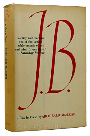 J.B. A PLAY IN VERSE: Archibald MacLeish