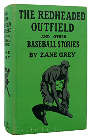 THE REDHEADED OUTFIELD AND OTHER BASEBALL STORIES: Zane Grey