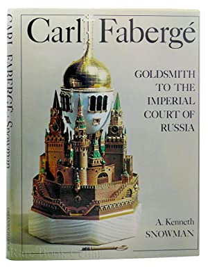 CARL FABERGE Goldsmith to the Imperial Court of Russia: Kenneth. A. Snowman