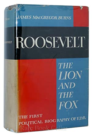 ROOSEVELT: THE LION AND THE FOX: James MacGregor Burns