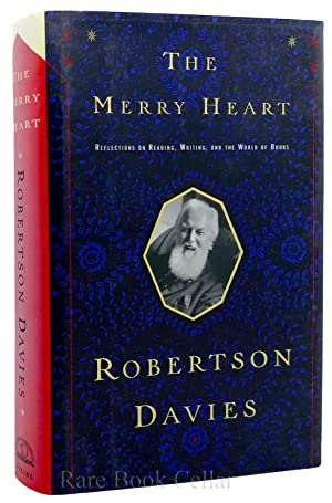 THE MERRY HEART Reflections on Reading, Writing, and the World of Books: Robertson Davies