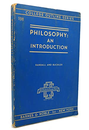 PHILOSOPHY: AN INTRODUCTION College Outline Series: Randall and Buchler