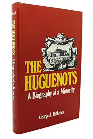 THE HUGUENOTS A Biography of a Minority: George A. Rothrock