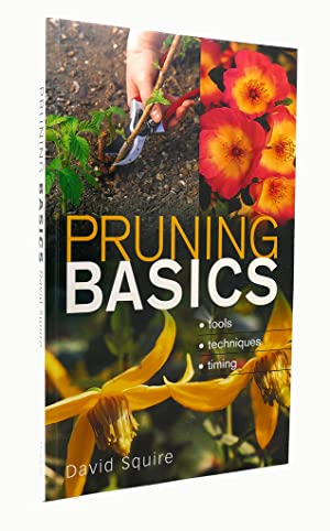 PRUNING BASICS Tools * Techniques * Timing: David Squire