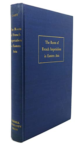 THE ROOTS OF FRENCH IMPERIALISM IN EASTERN ASIA: John F. Cady