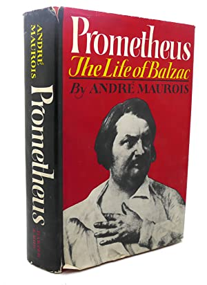 PROMETHEUS The Life of Balzac: Andre Maurois