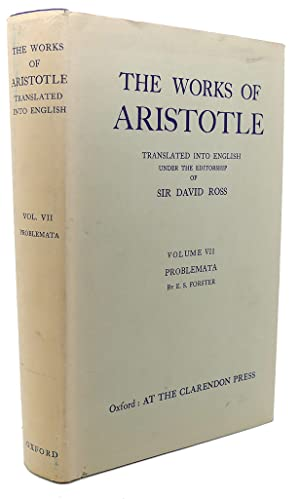 THE WORKS OF ARISTOTLE Volume VII, Problemata: W. D. Ross E. S. Forster, Aristotle
