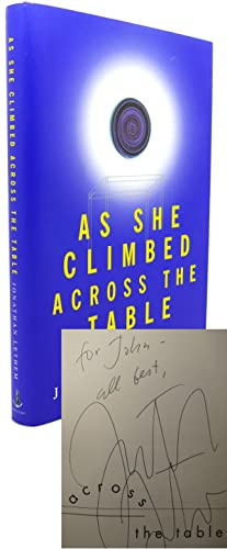 AS SHE CLIMBED ACROSS THE TABLE Signed 1st: Jonathan Lethem