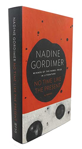 NO TIME LIKE THE PRESENT : A Novel: Nadine Gordimer