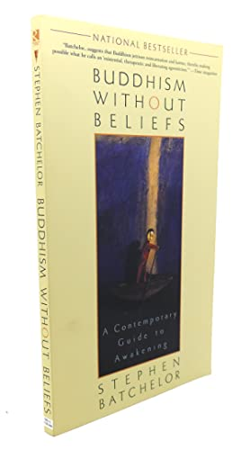 BUDDHISM WITHOUT BELIEFS : A Contemporary Guide to Awakening: Stephen Batchelor