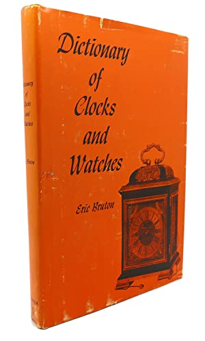 DICTIONARY OF CLOCKS AND WATCHES: Eric Bruton