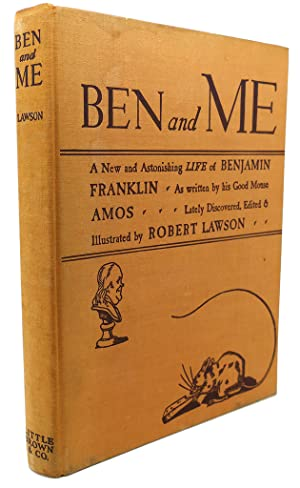 BEN AND ME : A New and Astonishing Life of Benjamin Franklin As Written by His Goof Mouse Amos: ...