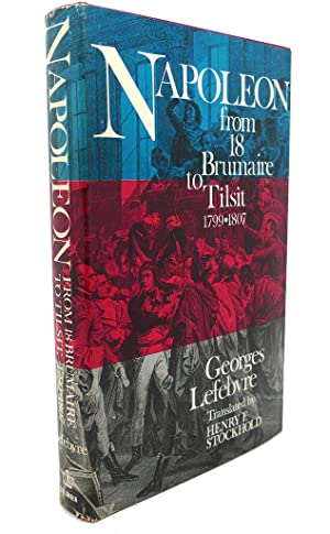 NAPOLEON From 18 Brumaire to Tilsit, 1799 - 1807: Georges Lefebvre, Henry F. Stockhold (translated)