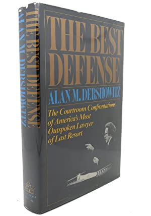 THE BEST DEFENSE : The Courtroom Confrontations of America's Most Outspoken Lawyer of Last ...