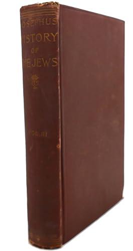 HISTORY OF THE JEWS, VOL. III: Flavius Josephus, William