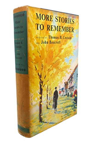 MORE STORIES TO REMEMBER, VOLUME II : Six Complete Novels and Thirty Stories: Thomas B. Costain, ...