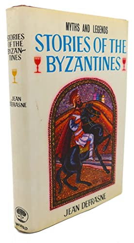 STORIES OF THE BYZANTINES : Myths and Legends: Jean Defrasne