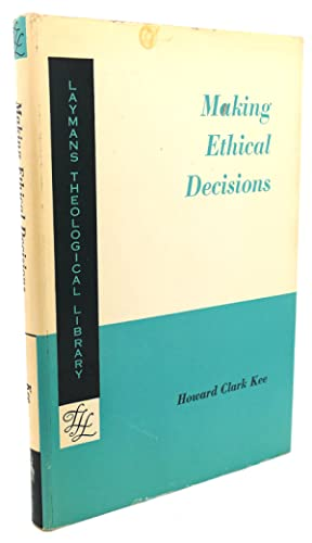 MAKING ETHICAL DECISIONS: Howard Clark Kee