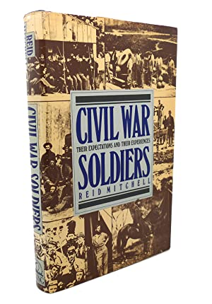 CIVIL WAR SOLDIERS : Their Expectations and Their Experiences: Reid Mitchell