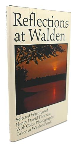 REFLECTIONS AT WALDEN : Selected Writings of: Henry David Thoreau,