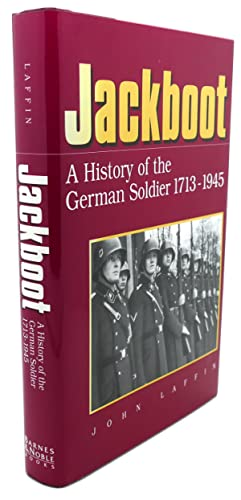 JACKBOOT A HISTORY OF THE GERMAN SOLDIER, 1713-1945: John Laffin