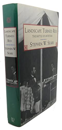 LANDSCAPE TURNED RED : The Battle of: Stephen W. Sears