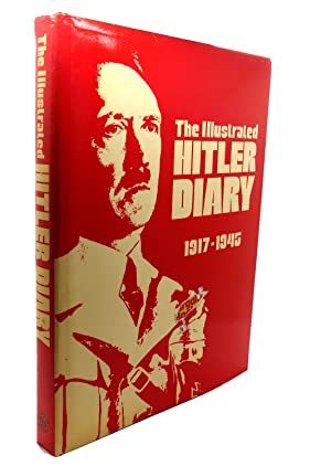 THE ILLUSTRATED HITLER DIARY, 1917-1945: Stuart Laing, (editor)