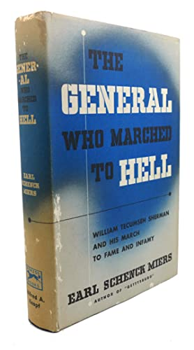 THE GENERAL WHO MARCHED TO HELL : William Tecumseh Sherman and His March to Fame and Infamy: Earl ...