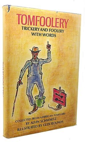 TOMFOOLERY : Trickery and Foolery With Words: Alvin Schwartz, Glen Rounds