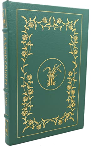 A SAND COUNTY ALMANAC Easton Press: Aldo Leopold