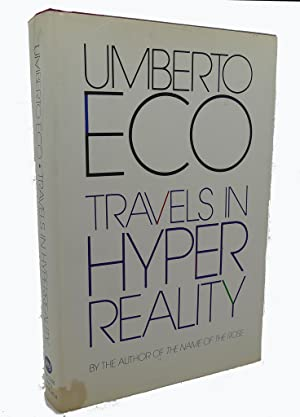 travels in hyperreality essays Umberto eco in his essay, travels in hyperreality, saw the emergence of the age of simulation he recognized that when simulations promise us something better than real, it is often a disguised sales pitch.
