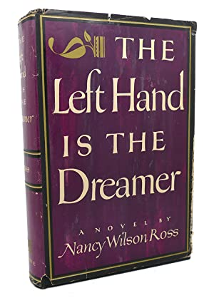 THE LEFT HAND IS THE DREAMER : A Novel: Nancy Wilson Ross