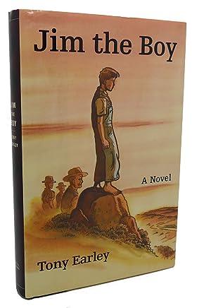 JIM THE BOY : A Novel: Tony Earley