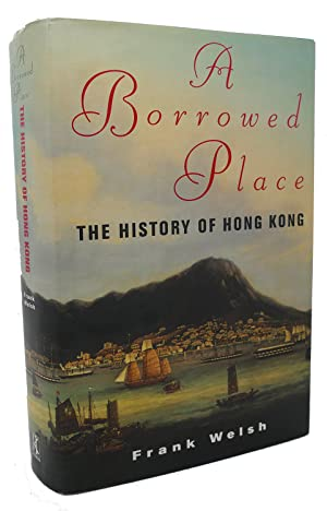 A BORROWED PLACE : The History of Hong Kong: Frank Welsh, Gordon Wise