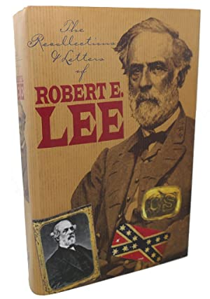 THE RECOLLECTIONS AND LETTERS OF GENERAL ROBERT: Robert Edward Lee