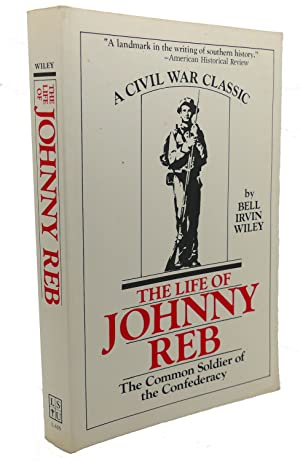 THE LIFE OF JOHNNY REB : The: Bell Irvin Wiley