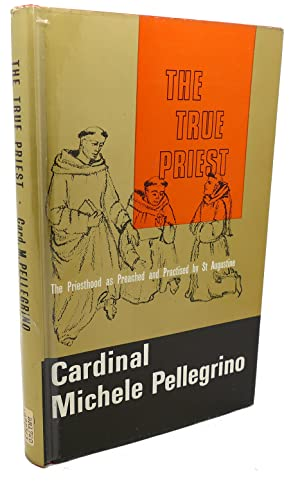 THE TRUE PRIEST : The Priesthood As Preached and Practised by St. Augustine: Cardinal Michele ...