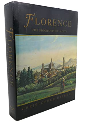 FLORENCE : The Biography of a City: Christopher Hibbert