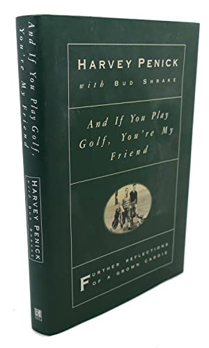 AND IF YOU PLAY GOLF, YOU'RE MY FRIEND : Further Reflections of a Grown Caddie: Harvey Penick, ...
